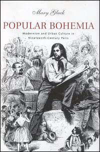 Popular Bohemia: Modernism and Urban Culture in Nineteenth-Century Paris